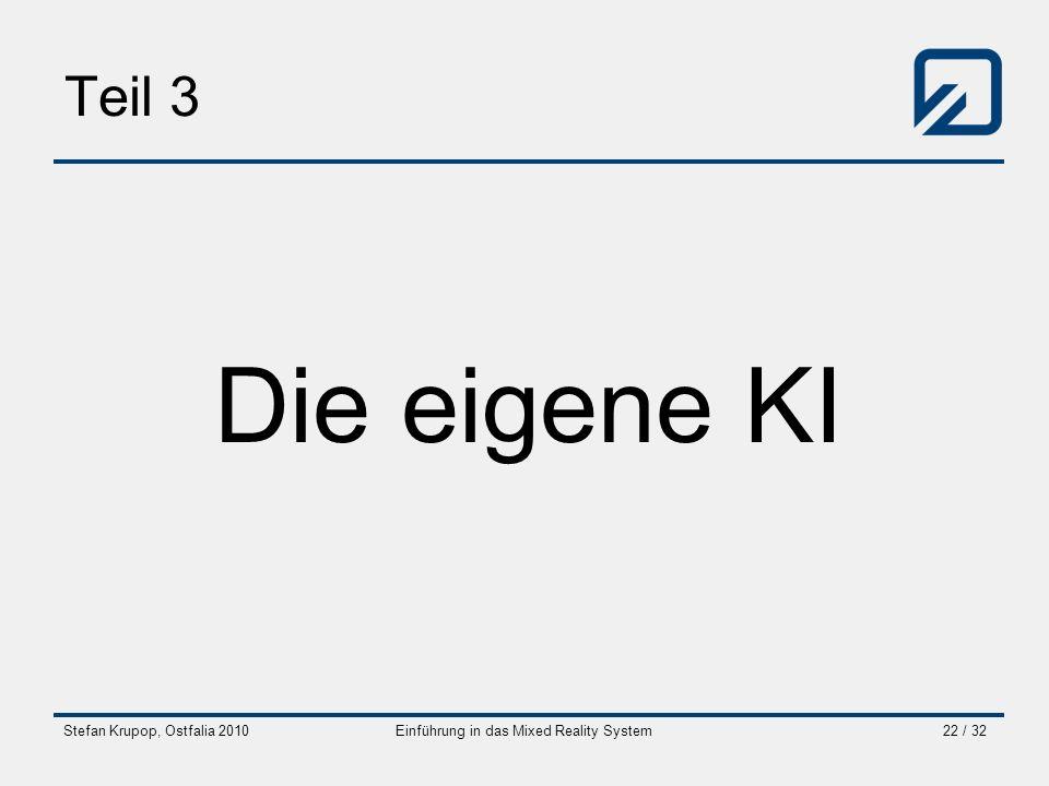 Stefan Krupop, Ostfalia 2010Einführung in das Mixed Reality System22 / 32 Teil 3 Die eigene KI