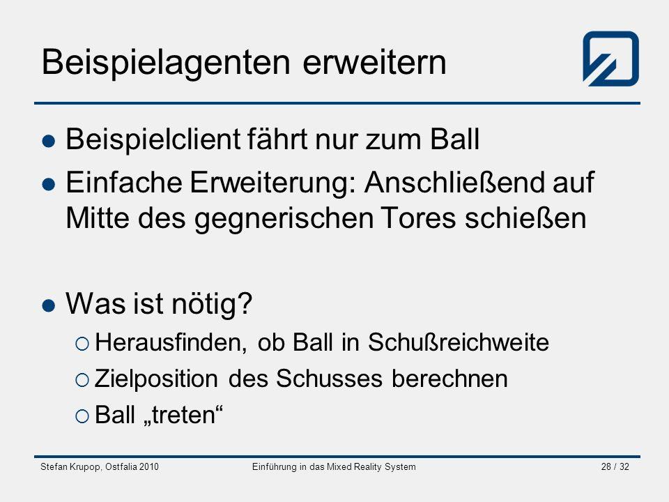Stefan Krupop, Ostfalia 2010Einführung in das Mixed Reality System28 / 32 Beispielagenten erweitern Beispielclient fährt nur zum Ball Einfache Erweite