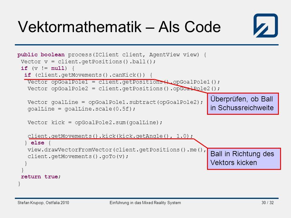 Stefan Krupop, Ostfalia 2010Einführung in das Mixed Reality System30 / 32 Vektormathematik – Als Code public boolean process(IClient client, AgentView