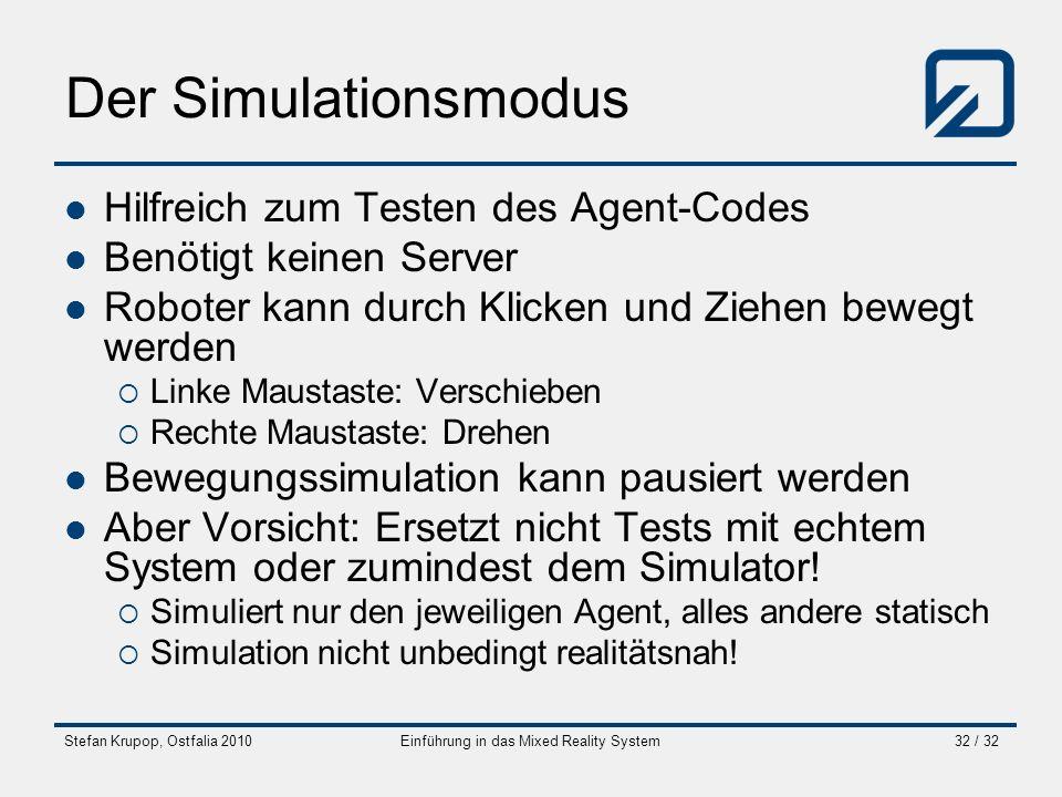 Stefan Krupop, Ostfalia 2010Einführung in das Mixed Reality System32 / 32 Der Simulationsmodus Hilfreich zum Testen des Agent-Codes Benötigt keinen Se