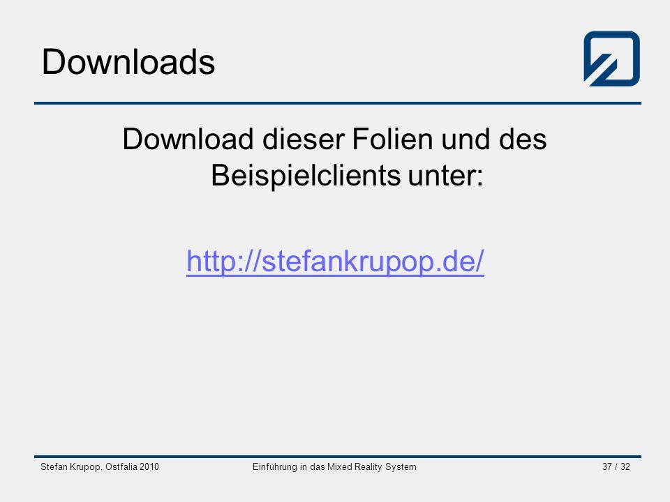 Stefan Krupop, Ostfalia 2010Einführung in das Mixed Reality System37 / 32 Downloads Download dieser Folien und des Beispielclients unter: http://stefa