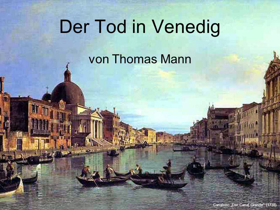 Der Tod in Venedig Autor: Thomas Mann (1875 – 1955) Entstehungsjahr: 1911 – 1912 Gustav Aschenbach Tadzio verbotene Liebe Hauptpersonen