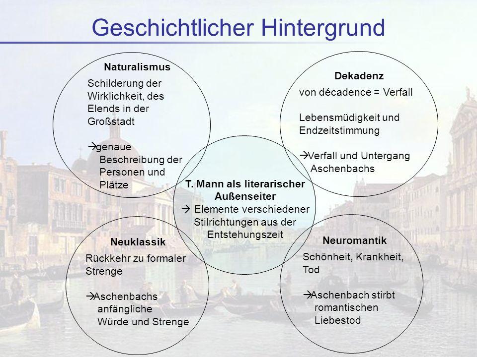 Geschichtlicher Hintergrund Neuklassik Rückkehr zu formaler Strenge Aschenbachs anfängliche Würde und Strenge Neuromantik Schönheit, Krankheit, Tod As