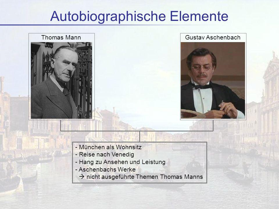 Autobiographische Elemente Thomas MannGustav Aschenbach - München als Wohnsitz - Reise nach Venedig - Hang zu Ansehen und Leistung - Aschenbachs Werke