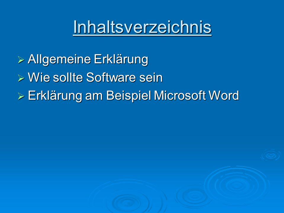 Inhaltsverzeichnis Allgemeine Erklärung Allgemeine Erklärung Wie sollte Software sein Wie sollte Software sein Erklärung am Beispiel Microsoft Word Er