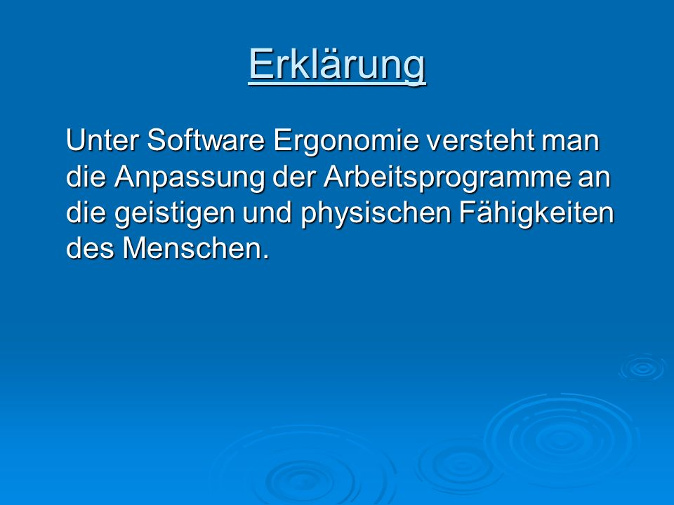 Erklärung Unter Software Ergonomie versteht man die Anpassung der Arbeitsprogramme an die geistigen und physischen Fähigkeiten des Menschen. Unter Sof