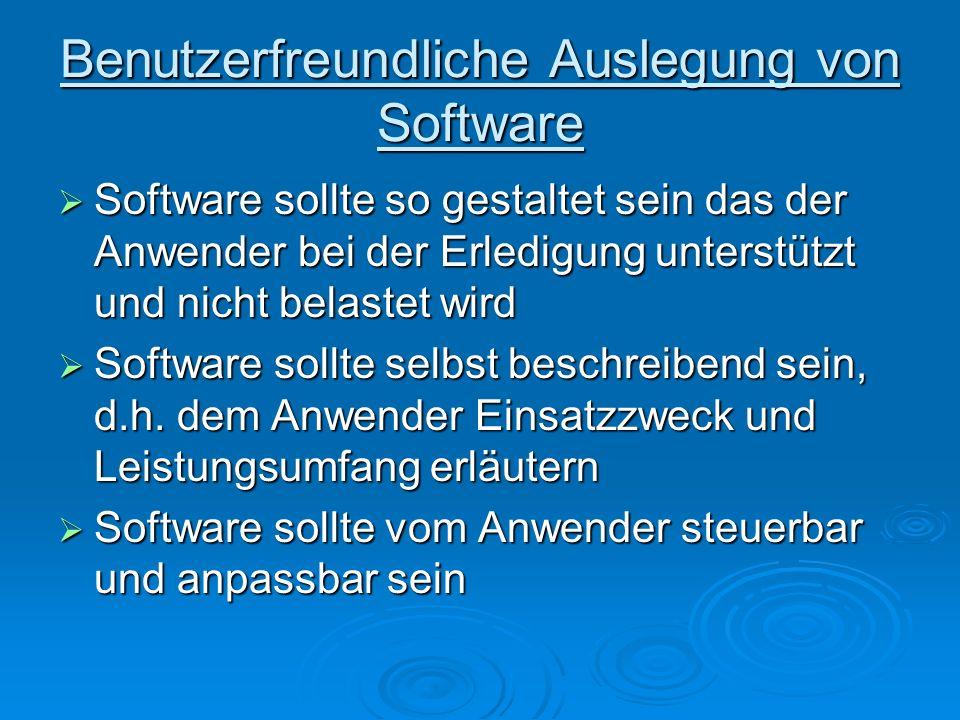 Benutzerfreundliche Auslegung von Software Software sollte so gestaltet sein das der Anwender bei der Erledigung unterstützt und nicht belastet wird S