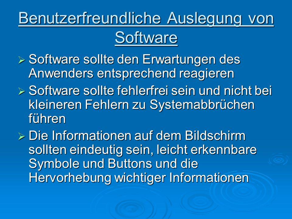 Benutzerfreundliche Auslegung von Software Software sollte den Erwartungen des Anwenders entsprechend reagieren Software sollte den Erwartungen des An