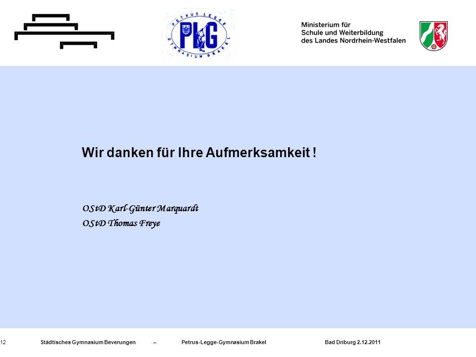 Städtisches Gymnasium Beverungen – Petrus-Legge-Gymnasium Brakel Bad Driburg 2.12.201112 Wir danken für Ihre Aufmerksamkeit ! OStD Karl-Günter Marquar