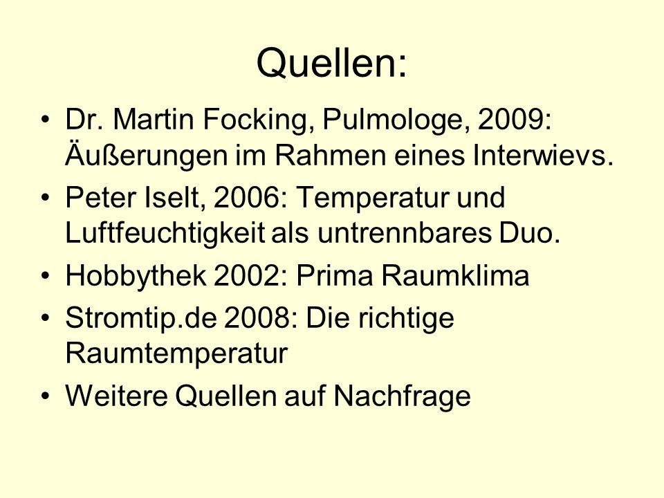 Quellen: Dr. Martin Focking, Pulmologe, 2009: Äußerungen im Rahmen eines Interwievs. Peter Iselt, 2006: Temperatur und Luftfeuchtigkeit als untrennbar