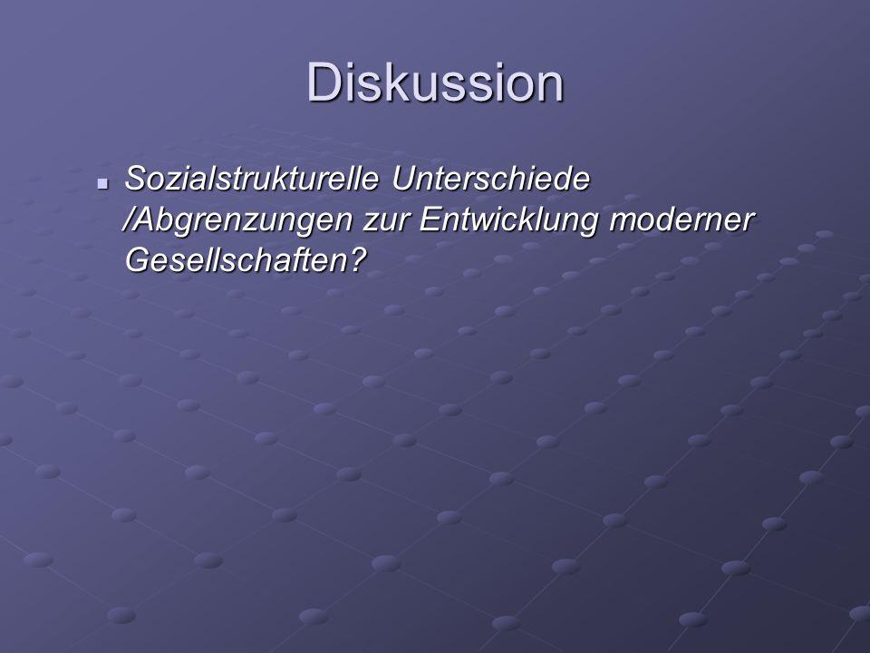 Diskussion Sozialstrukturelle Unterschiede /Abgrenzungen zur Entwicklung moderner Gesellschaften? Sozialstrukturelle Unterschiede /Abgrenzungen zur En