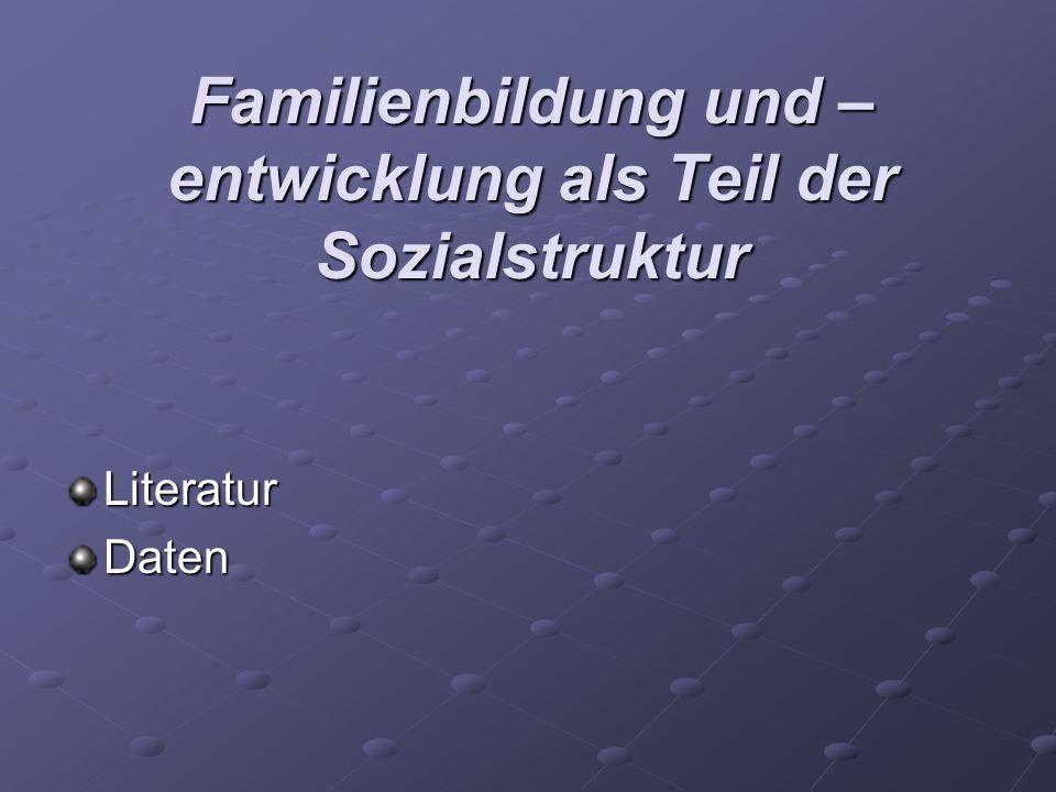 Familienbildung und – entwicklung als Teil der Sozialstruktur LiteraturDaten