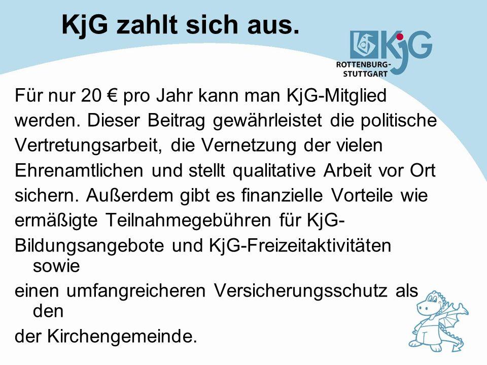 KjG zahlt sich aus. Für nur 20 pro Jahr kann man KjG-Mitglied werden. Dieser Beitrag gewährleistet die politische Vertretungsarbeit, die Vernetzung de