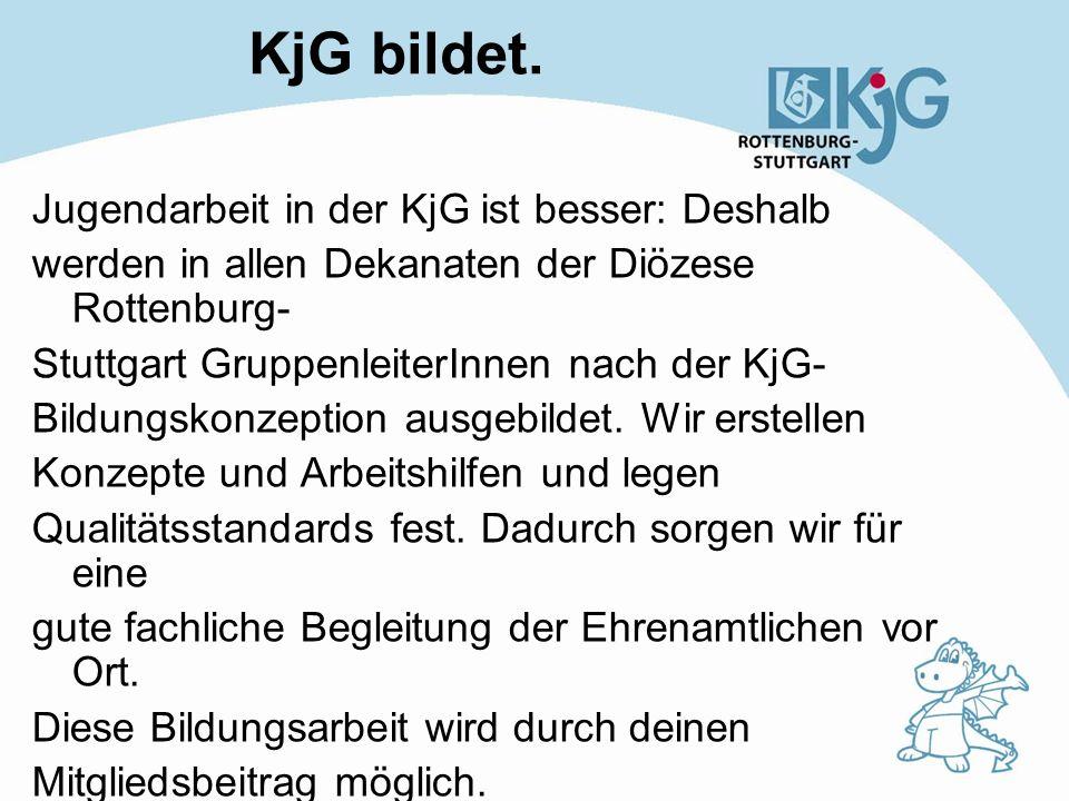 KjG bildet. Jugendarbeit in der KjG ist besser: Deshalb werden in allen Dekanaten der Diözese Rottenburg- Stuttgart GruppenleiterInnen nach der KjG- B