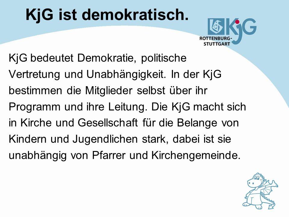 KjG ist demokratisch. KjG bedeutet Demokratie, politische Vertretung und Unabhängigkeit. In der KjG bestimmen die Mitglieder selbst über ihr Programm