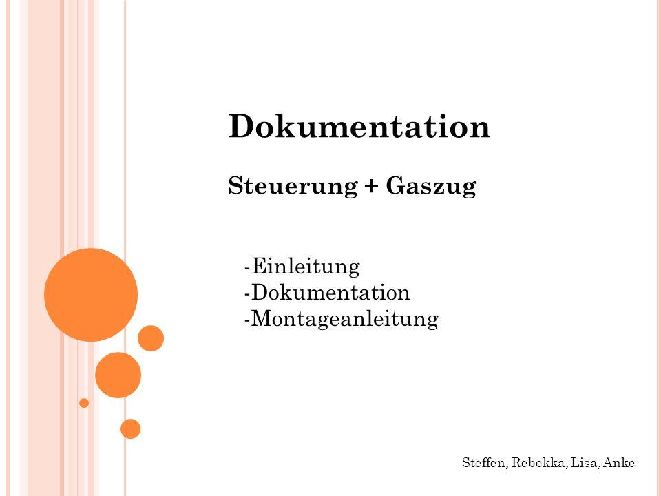 EINLEITUNG Aufgabe : Steuerung und Gaszug zu montieren Ideensammlung zur Befestigung der Steuerung Skizzen und Stückliste der benötigten Teile erstellt