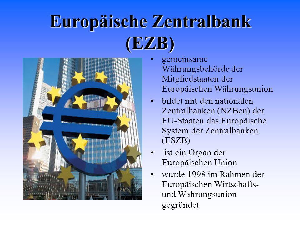 Europäische Zentralbank (EZB) gemeinsame Währungsbehörde der Mitgliedstaaten der Europäischen Währungsunion bildet mit den nationalen Zentralbanken (N