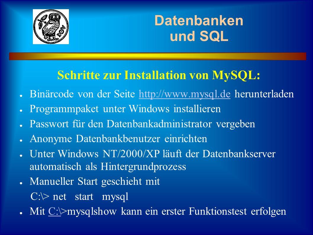 Datenbanken und SQL Binärcode von der Seite http://www.mysql.de herunterladenhttp://www.mysql.de Programmpaket unter Windows installieren Passwort für