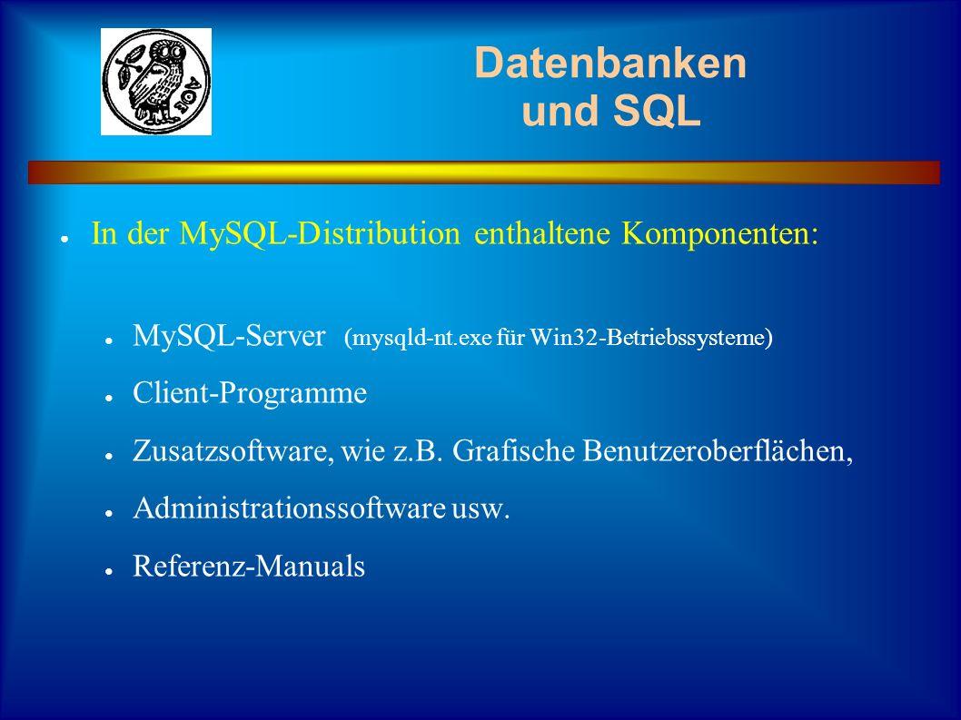 Datenbanken und SQL In der MySQL-Distribution enthaltene Komponenten: MySQL-Server (mysqld-nt.exe für Win32-Betriebssysteme) Client-Programme Zusatzso