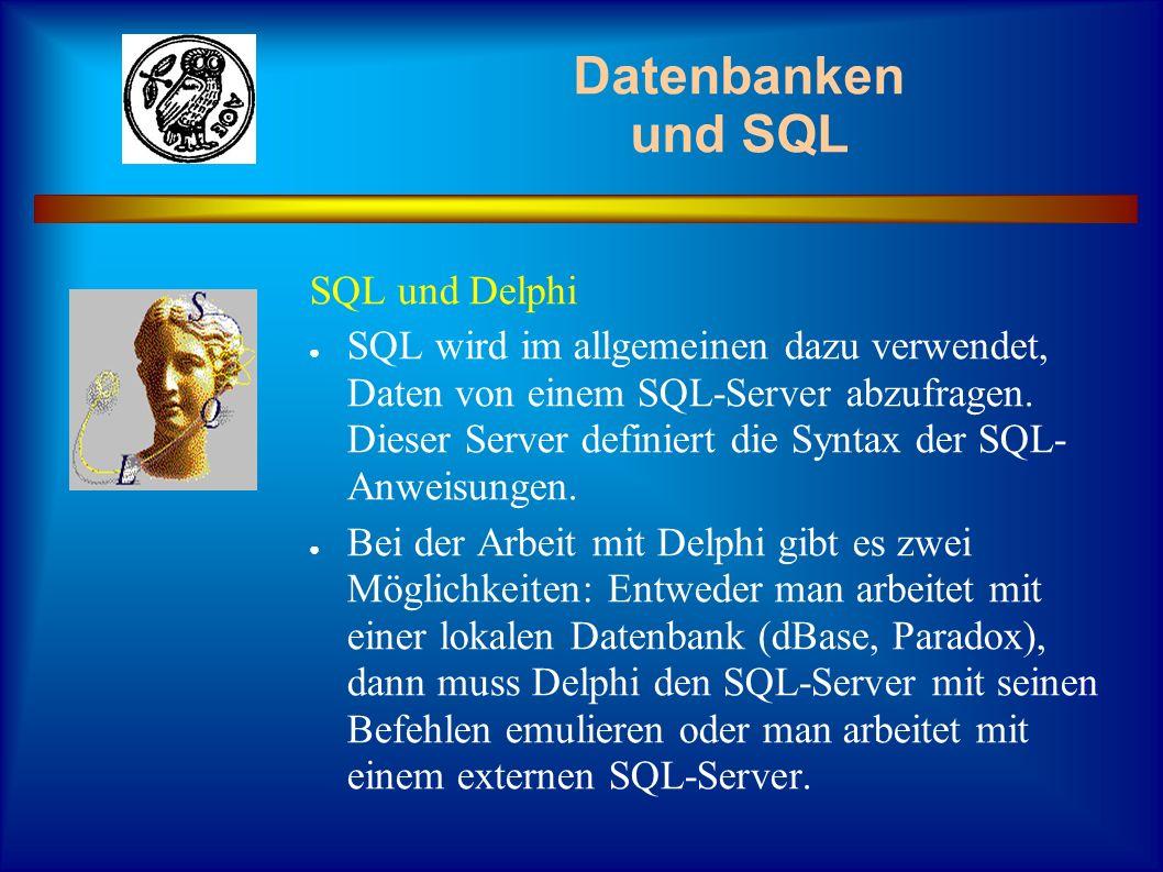 Datenbanken und SQL SQL und Delphi SQL wird im allgemeinen dazu verwendet, Daten von einem SQL-Server abzufragen. Dieser Server definiert die Syntax d