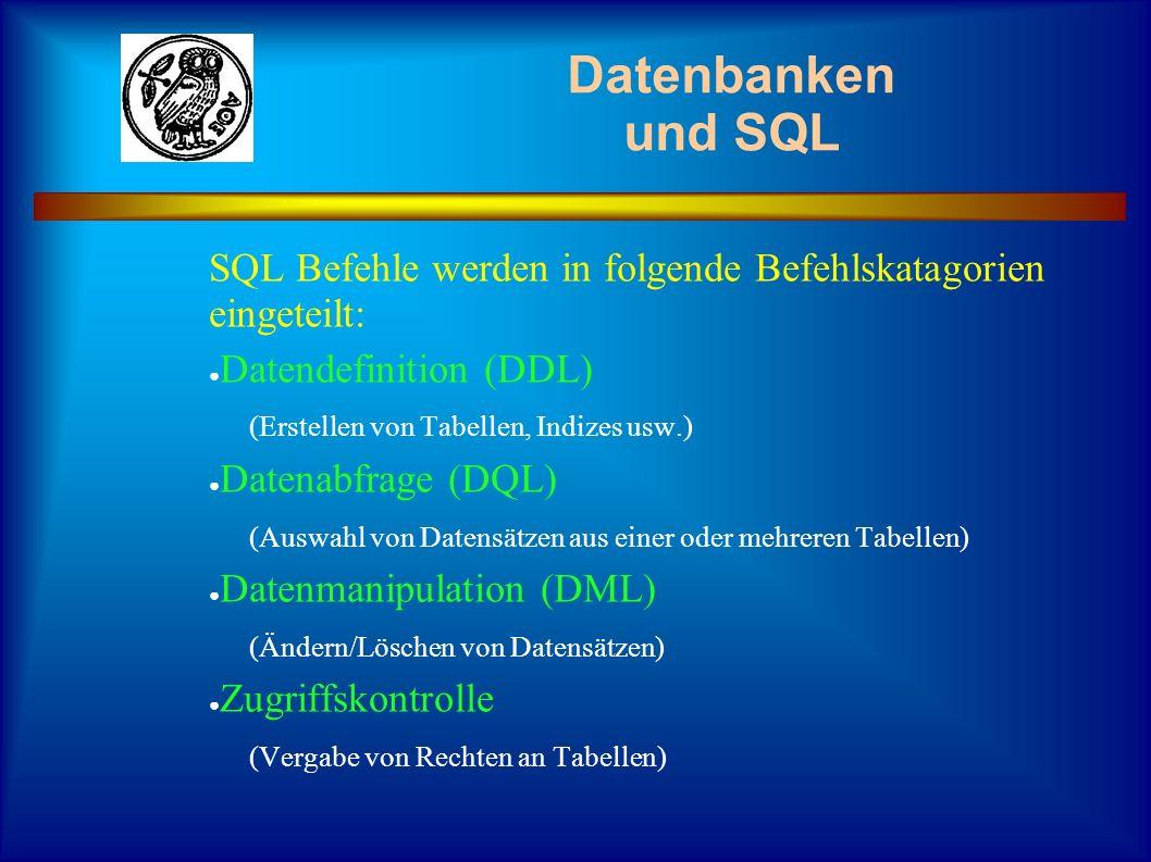 Datenbanken und SQL SQL Befehle werden in folgende Befehlskatagorien eingeteilt: Datendefinition (DDL) (Erstellen von Tabellen, Indizes usw.) Datenabf