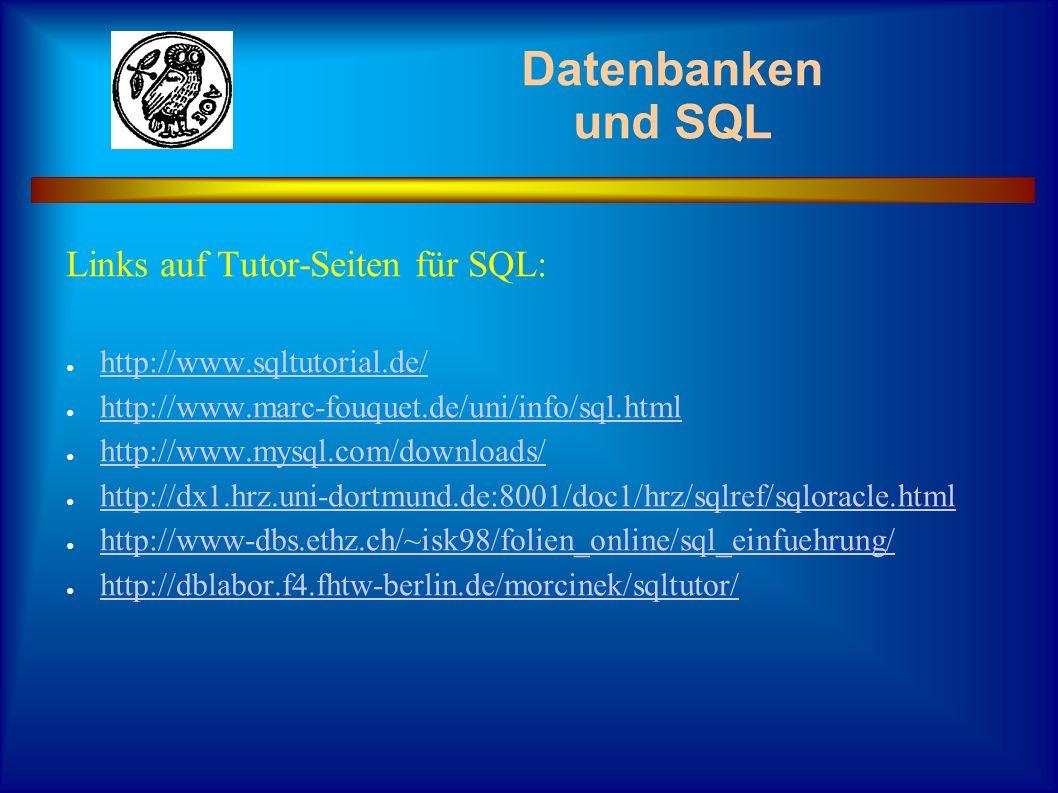 Datenbanken und SQL Links auf Tutor-Seiten für SQL: http://www.sqltutorial.de/ http://www.marc-fouquet.de/uni/info/sql.html http://www.mysql.com/downl