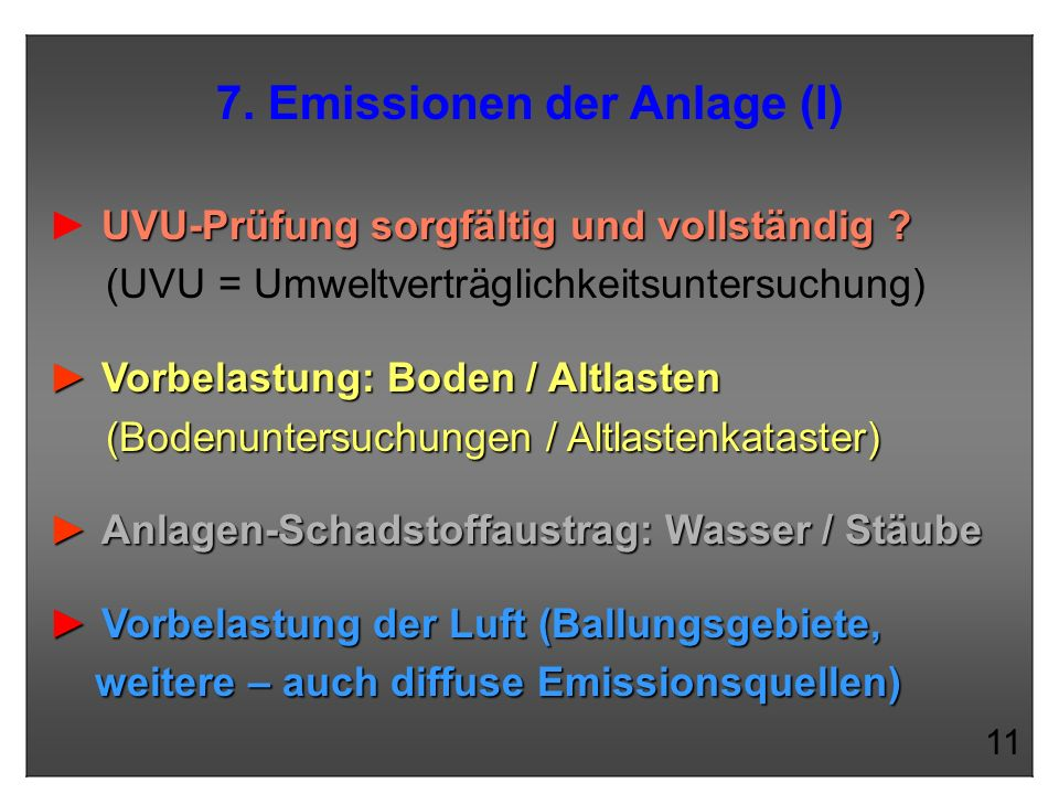 7. Emissionen der Anlage (I) UVU-Prüfung sorgfältig und vollständig ? (UVU = Umweltverträglichkeitsuntersuchung) Vorbelastung: Boden / Altlasten (Bode