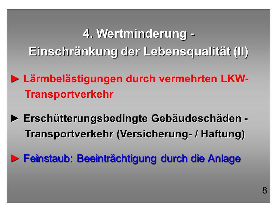 4. Wertminderung - Einschränkung der Lebensqualität (II) Lärmbelästigungen durch vermehrten LKW- Transportverkehr Erschütterungsbedingte Gebäudeschäde
