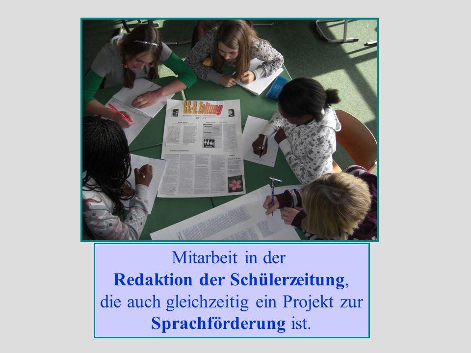 Mitarbeit in der Redaktion der Schülerzeitung, die auch gleichzeitig ein Projekt zur Sprachförderung ist.