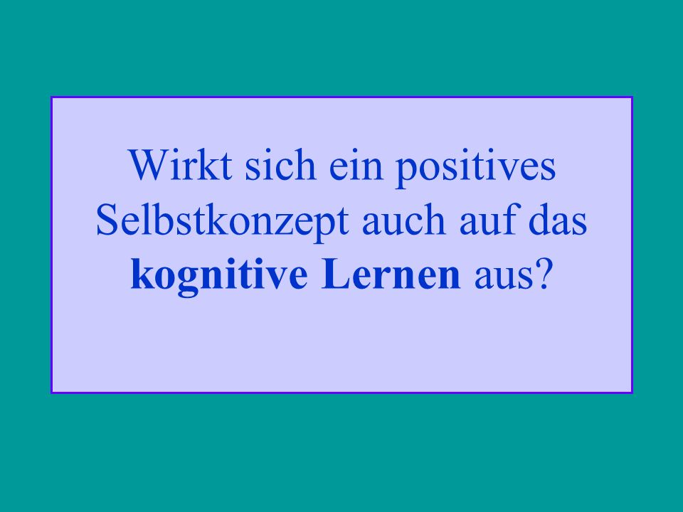 Wirkt sich ein positives Selbstkonzept auch auf das kognitive Lernen aus?
