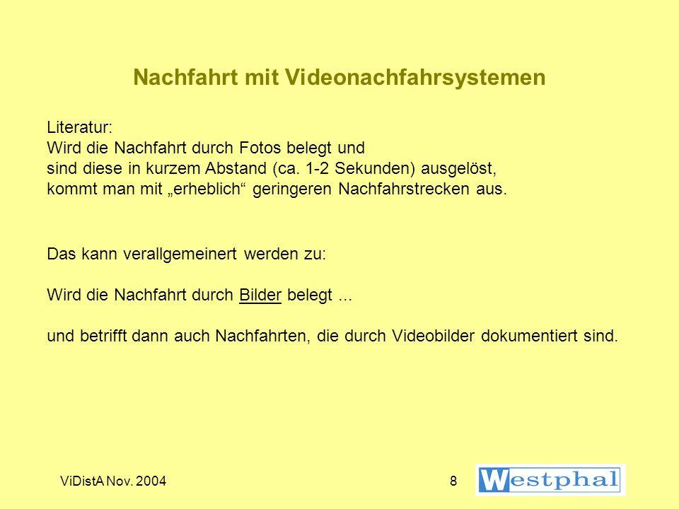 ViDistA Nov. 20047 Nachfahrt mit Bilddokumentation Nachfahrabstand = ½ Tachowert (max. ganzer Tachowert) Nachfahrlänge = 6- bis 10-facher Nachfahrabst