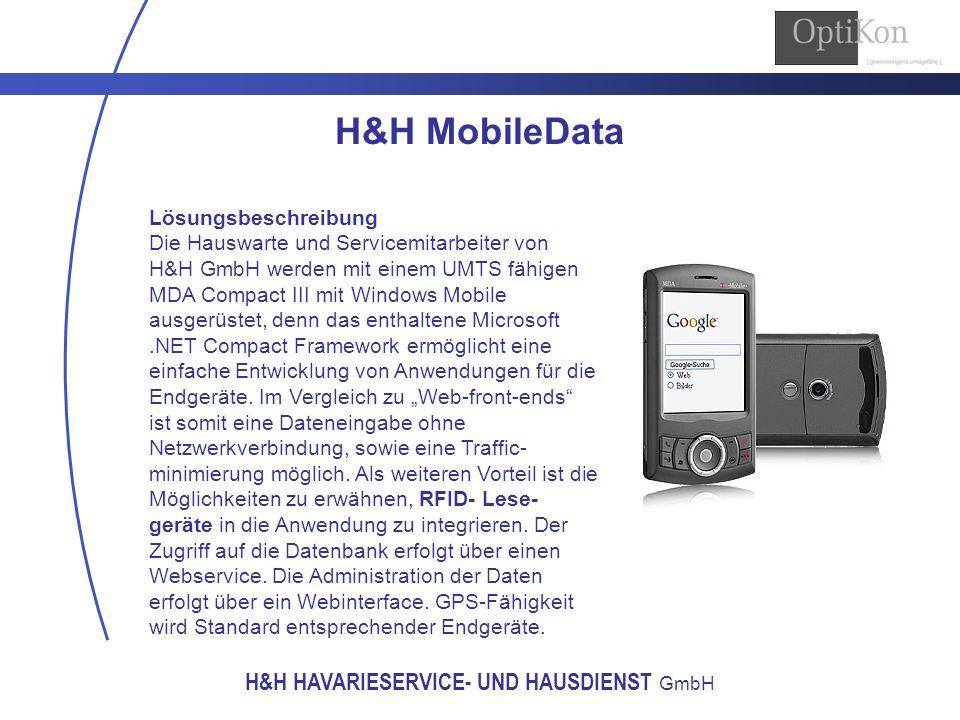 H&H HAVARIESERVICE- UND HAUSDIENST GmbH H&H MobileData Nutzungsmöglichkeiten Die primäre Aufgabe besteht in der Dienstleistungserfassung vor Ort.