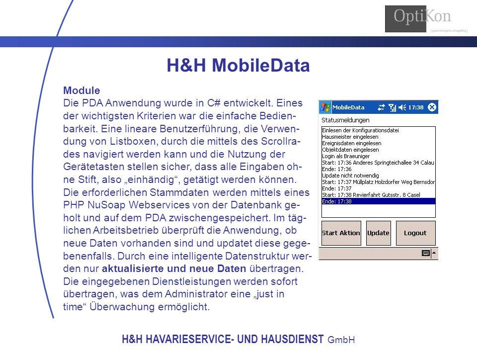 H&H HAVARIESERVICE- UND HAUSDIENST GmbH H&H MobileData Module Die PDA Anwendung wurde in C# entwickelt. Eines der wichtigsten Kriterien war die einfac