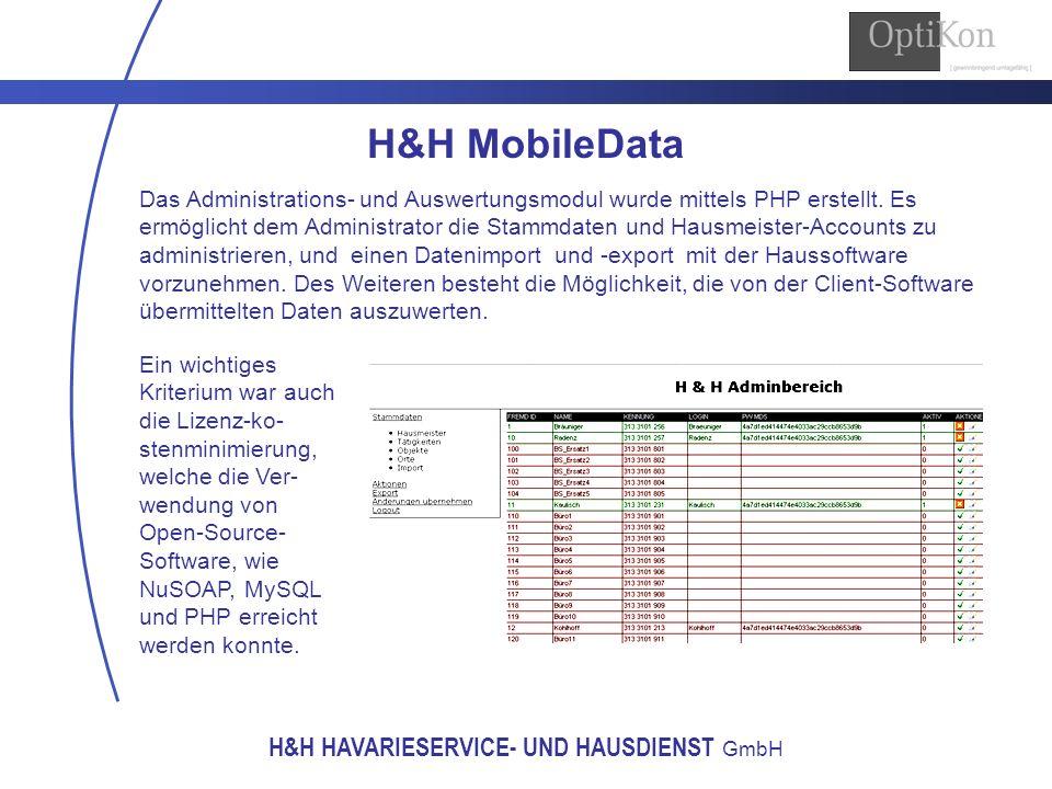 H&H HAVARIESERVICE- UND HAUSDIENST GmbH H&H MobileData Das Administrations- und Auswertungsmodul wurde mittels PHP erstellt. Es ermöglicht dem Adminis