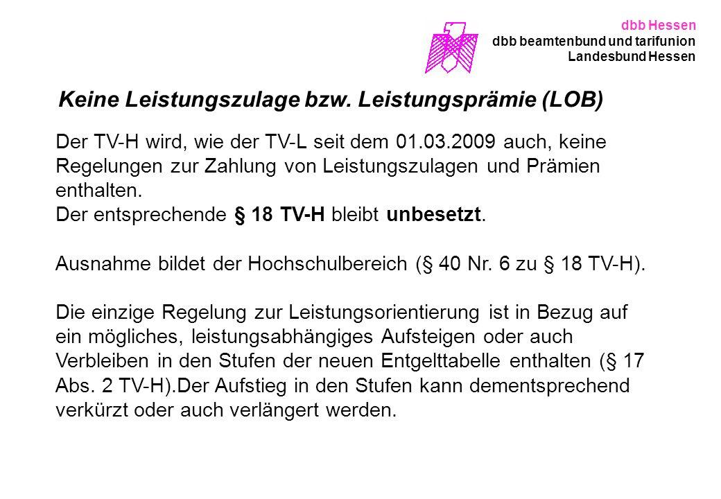 Keine Leistungszulage bzw. Leistungsprämie (LOB) Der TV-H wird, wie der TV-L seit dem 01.03.2009 auch, keine Regelungen zur Zahlung von Leistungszulag