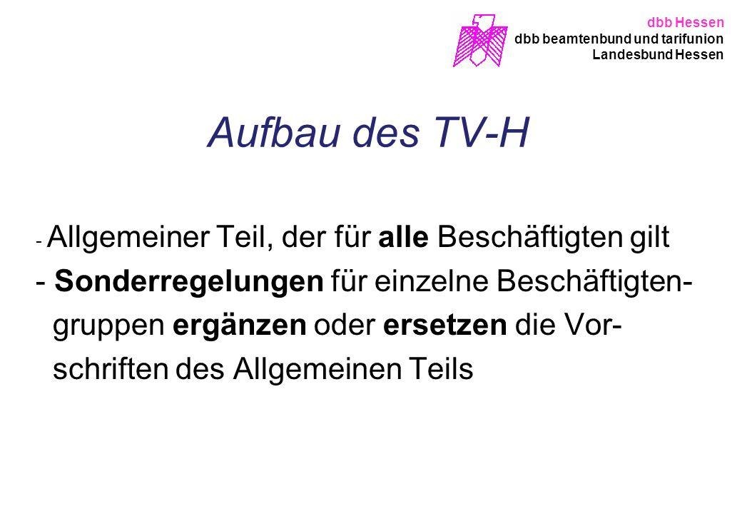 dbb Hessen dbb beamtenbund und tarifunion Landesbund Hessen Aufbau des TV-H - Allgemeiner Teil, der für alle Beschäftigten gilt - Sonderregelungen für