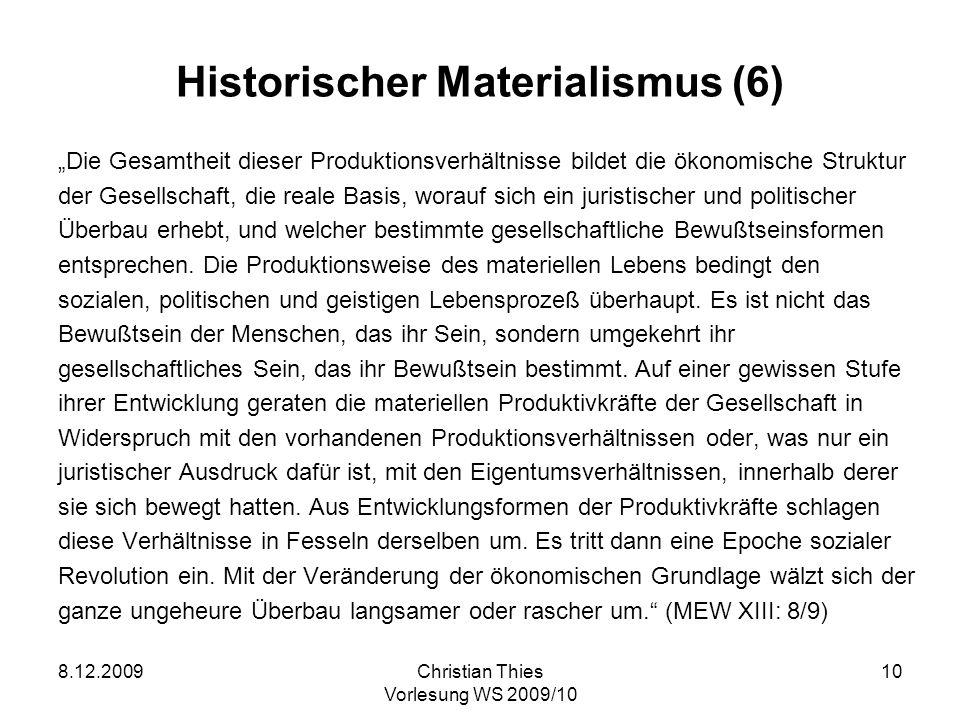 8.12.2009Christian Thies Vorlesung WS 2009/10 10 Historischer Materialismus (6) Die Gesamtheit dieser Produktionsverhältnisse bildet die ökonomische S