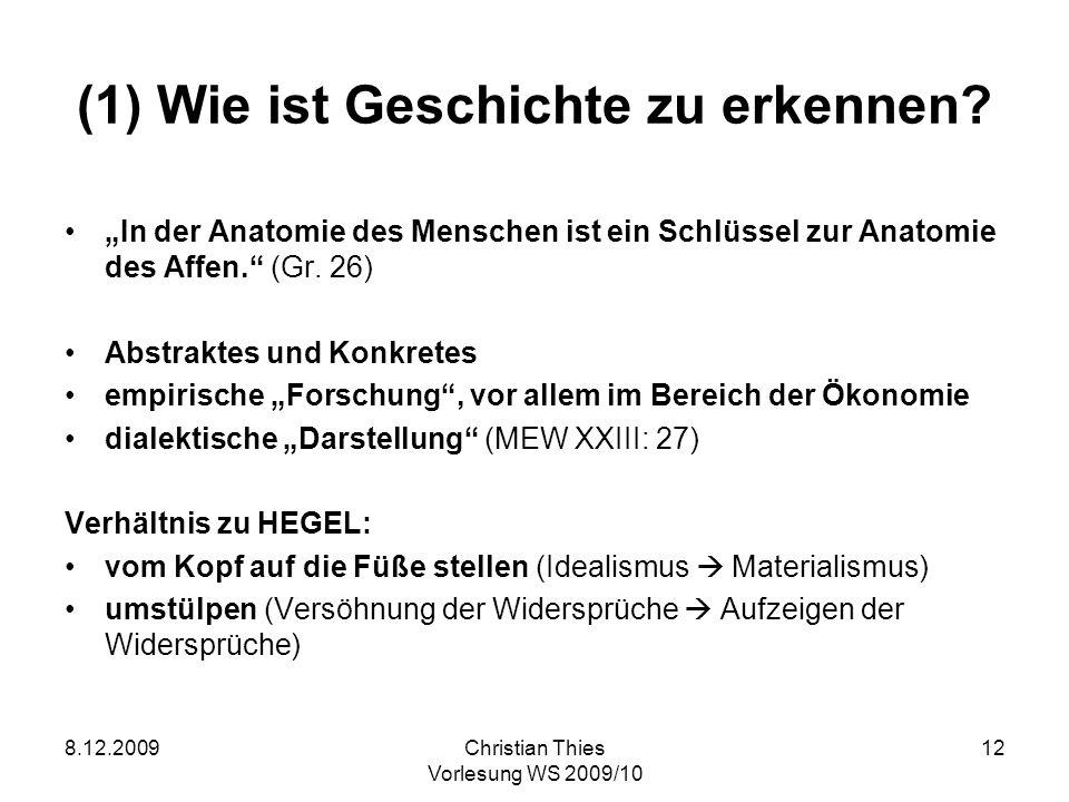 8.12.2009Christian Thies Vorlesung WS 2009/10 12 (1) Wie ist Geschichte zu erkennen? In der Anatomie des Menschen ist ein Schlüssel zur Anatomie des A