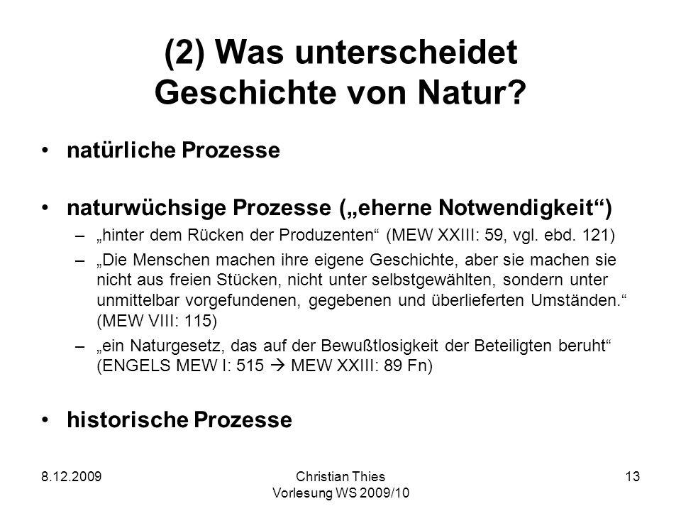 8.12.2009Christian Thies Vorlesung WS 2009/10 13 (2) Was unterscheidet Geschichte von Natur? natürliche Prozesse naturwüchsige Prozesse (eherne Notwen