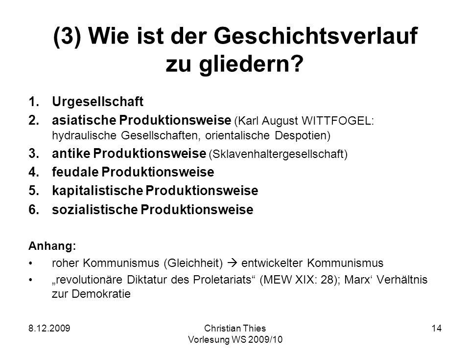 8.12.2009Christian Thies Vorlesung WS 2009/10 14 (3) Wie ist der Geschichtsverlauf zu gliedern? 1.Urgesellschaft 2.asiatische Produktionsweise (Karl A