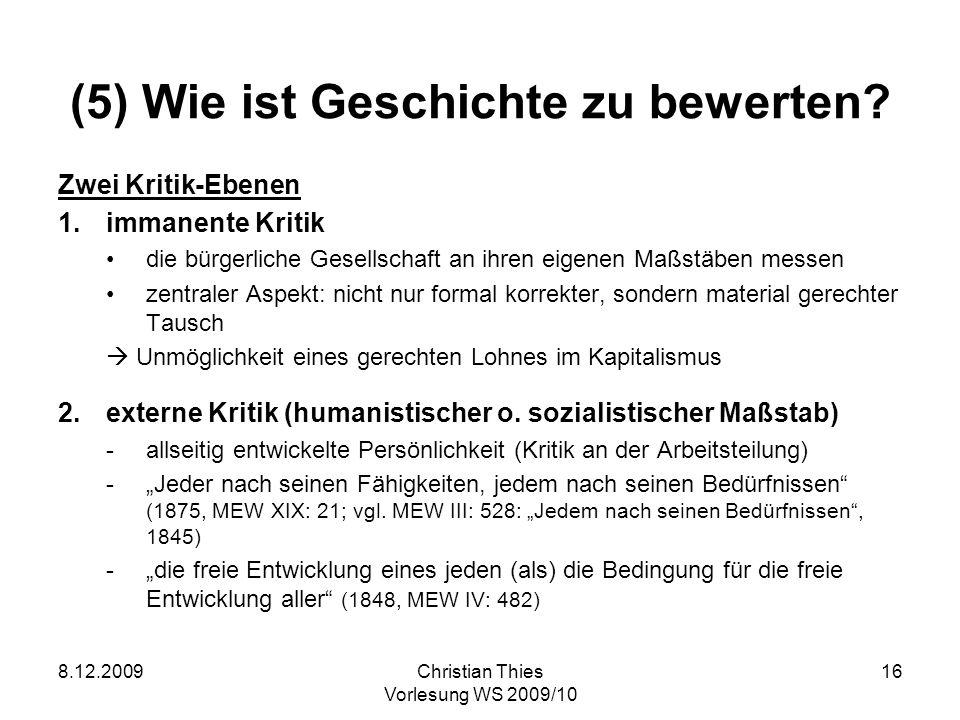 8.12.2009Christian Thies Vorlesung WS 2009/10 16 (5) Wie ist Geschichte zu bewerten? Zwei Kritik-Ebenen 1. immanente Kritik die bürgerliche Gesellscha