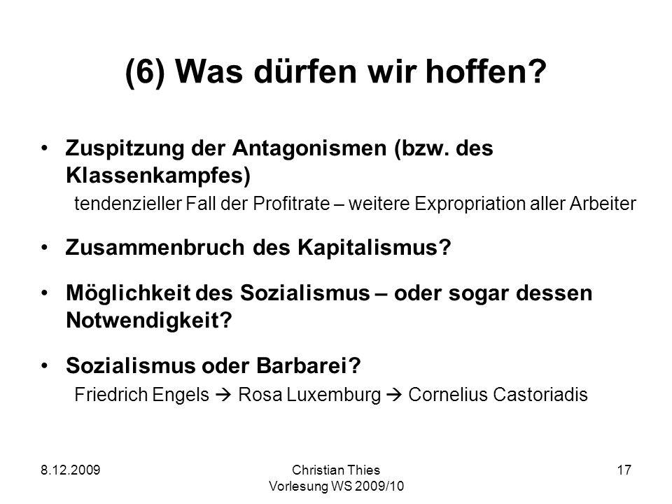 8.12.2009Christian Thies Vorlesung WS 2009/10 17 (6) Was dürfen wir hoffen? Zuspitzung der Antagonismen (bzw. des Klassenkampfes) tendenzieller Fall d