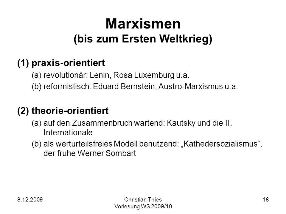 8.12.2009Christian Thies Vorlesung WS 2009/10 18 Marxismen (bis zum Ersten Weltkrieg) (1)praxis-orientiert (a)revolutionär: Lenin, Rosa Luxemburg u.a.
