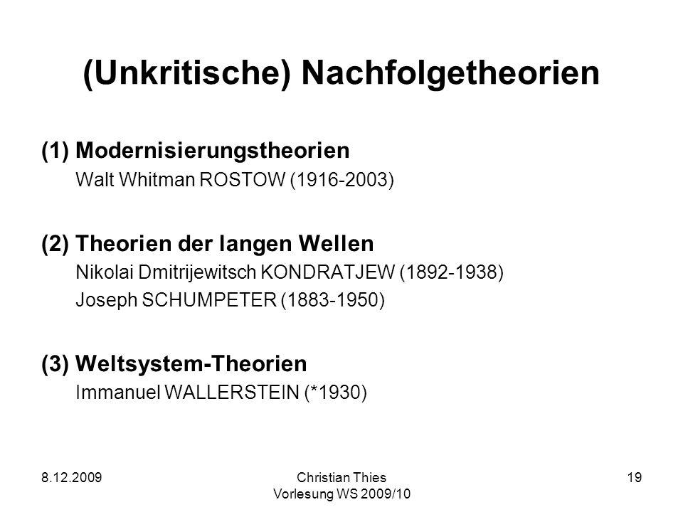 8.12.2009Christian Thies Vorlesung WS 2009/10 19 (Unkritische) Nachfolgetheorien (1)Modernisierungstheorien Walt Whitman ROSTOW (1916-2003) (2)Theorie
