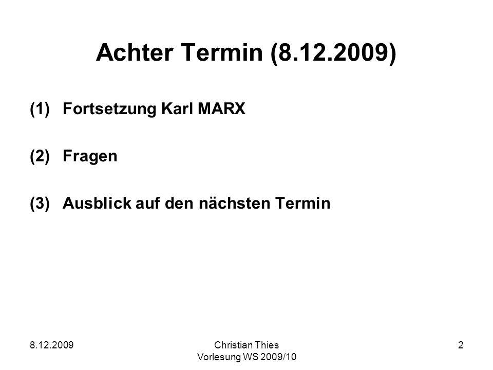 8.12.2009Christian Thies Vorlesung WS 2009/10 2 Achter Termin (8.12.2009) (1)Fortsetzung Karl MARX (2)Fragen (3)Ausblick auf den nächsten Termin