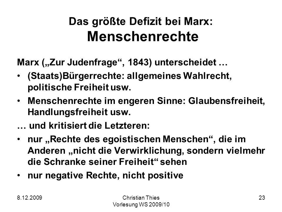 8.12.2009Christian Thies Vorlesung WS 2009/10 23 Das größte Defizit bei Marx: Menschenrechte Marx (Zur Judenfrage, 1843) unterscheidet … (Staats)Bürge