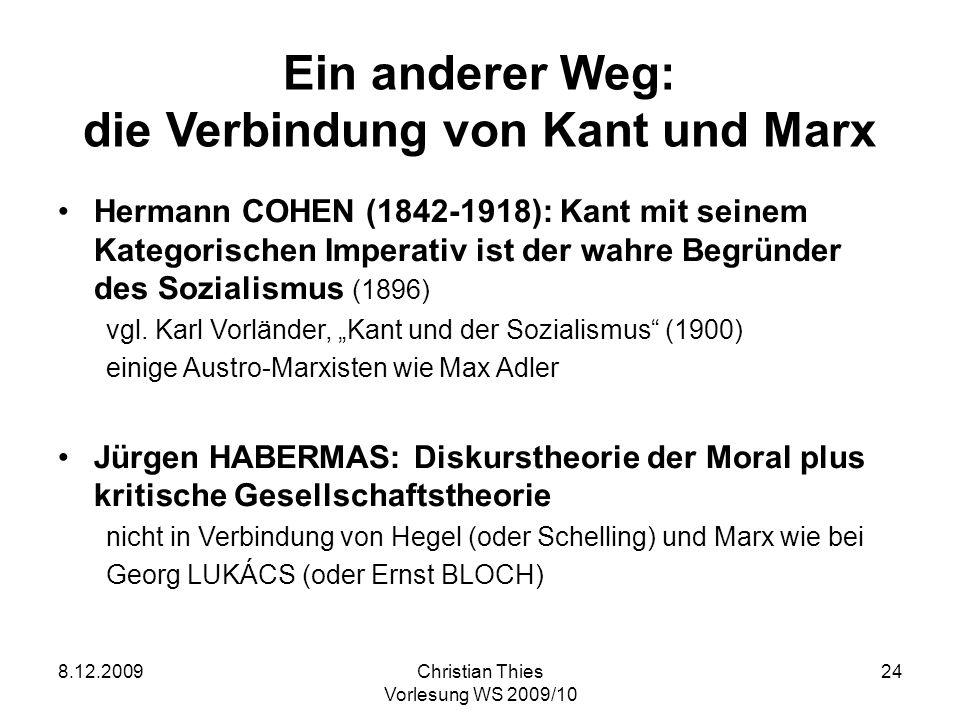 8.12.2009Christian Thies Vorlesung WS 2009/10 24 Ein anderer Weg: die Verbindung von Kant und Marx Hermann COHEN (1842-1918): Kant mit seinem Kategori