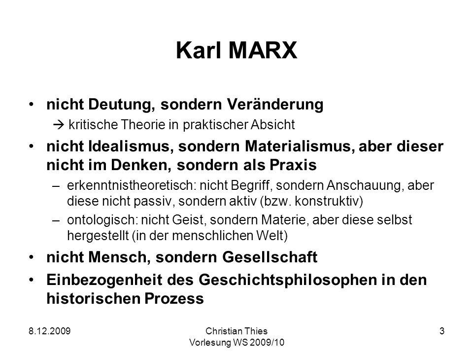 8.12.2009Christian Thies Vorlesung WS 2009/10 3 Karl MARX nicht Deutung, sondern Veränderung kritische Theorie in praktischer Absicht nicht Idealismus