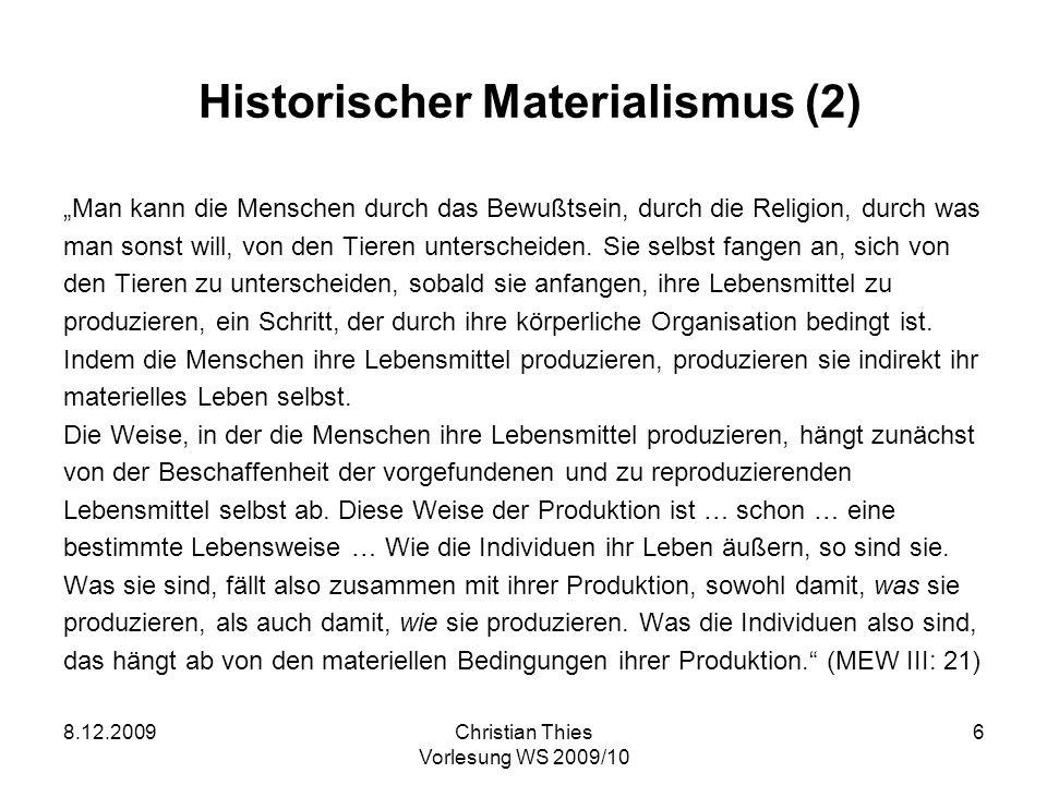 8.12.2009Christian Thies Vorlesung WS 2009/10 7 Historischer Materialismus (3) Diese Produktion tritt erst ein mit der Vermehrung der Bevölkerung.