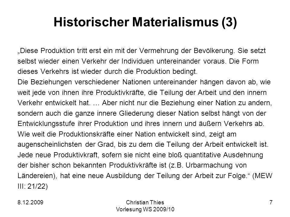8.12.2009Christian Thies Vorlesung WS 2009/10 7 Historischer Materialismus (3) Diese Produktion tritt erst ein mit der Vermehrung der Bevölkerung. Sie